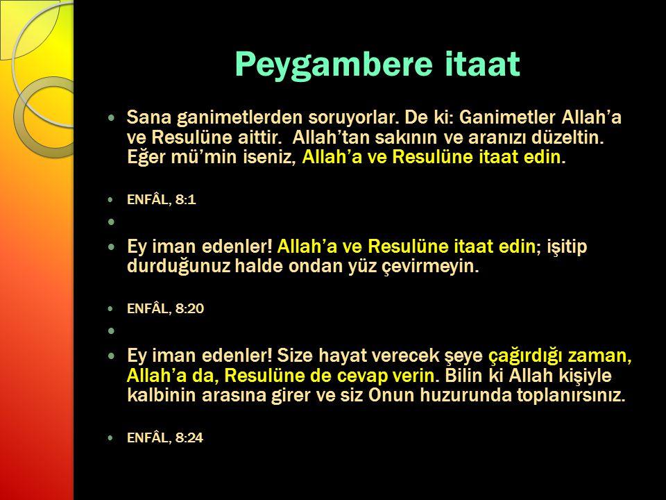 Peygambere itaat Sana ganimetlerden soruyorlar. De ki: Ganimetler Allah'a ve Resulüne aittir. Allah'tan sakının ve aranızı düzeltin. Eğer mü'min iseni
