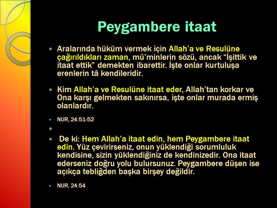 """Peygambere itaat Aralarında hüküm vermek için Allah'a ve Resulüne çağırıldıkları zaman, mü'minlerin sözü, ancak """"İşittik ve itaat ettik"""" demekten ibar"""