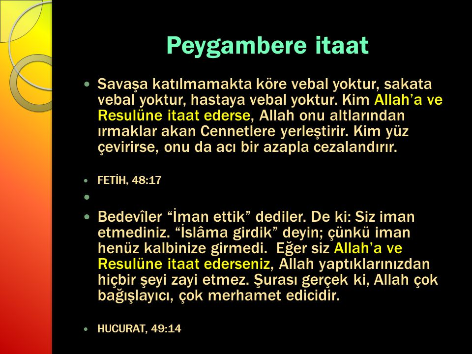 Peygambere itaat Savaşa katılmamakta köre vebal yoktur, sakata vebal yoktur, hastaya vebal yoktur. Kim Allah'a ve Resulüne itaat ederse, Allah onu alt