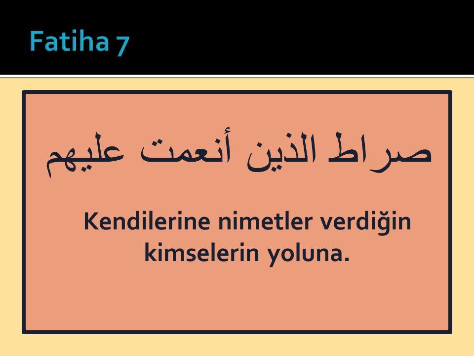 صراط الذين أنعمت عليهم Kendilerine nimetler verdiğin kimselerin yoluna.