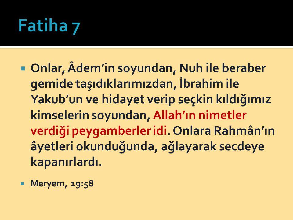  Onlar, Âdem'in soyundan, Nuh ile beraber gemide taşıdıklarımızdan, İbrahim ile Yakub'un ve hidayet verip seçkin kıldığımız kimselerin soyundan, Alla