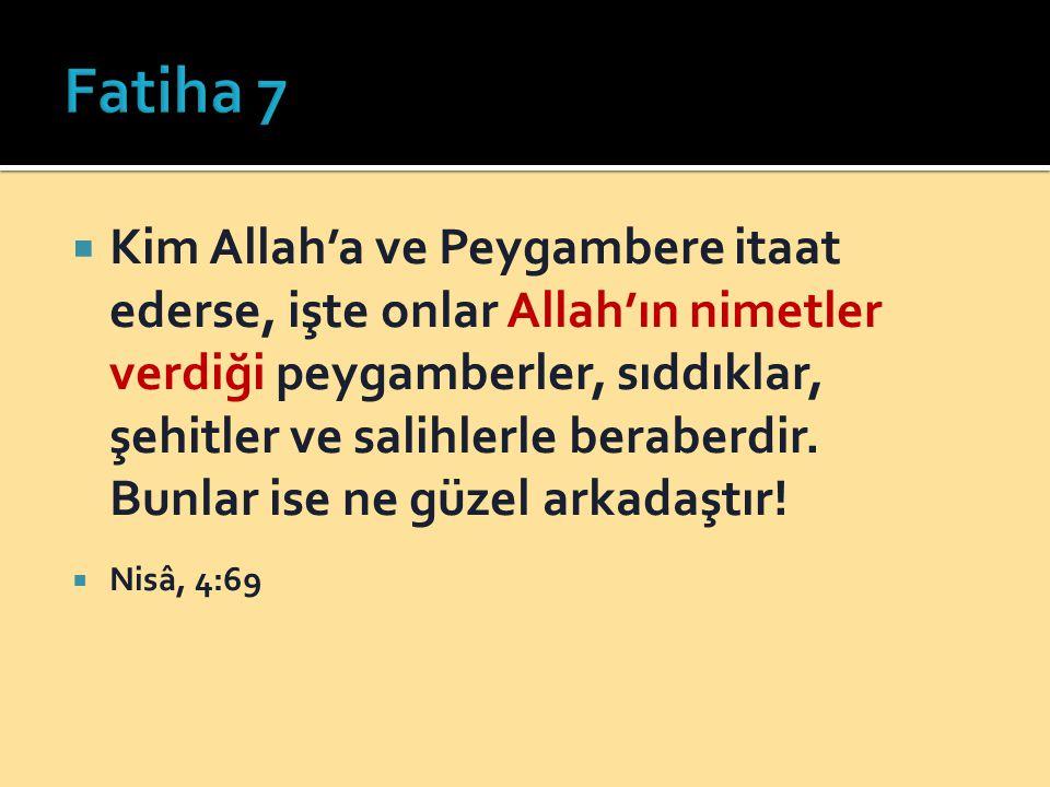  Kim Allah'a ve Peygambere itaat ederse, işte onlar Allah'ın nimetler verdiği peygamberler, sıddıklar, şehitler ve salihlerle beraberdir. Bunlar ise