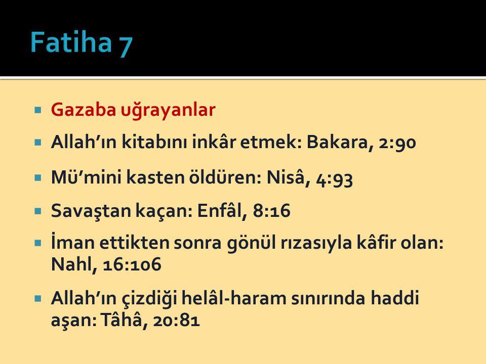  Gazaba uğrayanlar  Allah'ın kitabını inkâr etmek: Bakara, 2:90  Mü'mini kasten öldüren: Nisâ, 4:93  Savaştan kaçan: Enfâl, 8:16  İman ettikten s