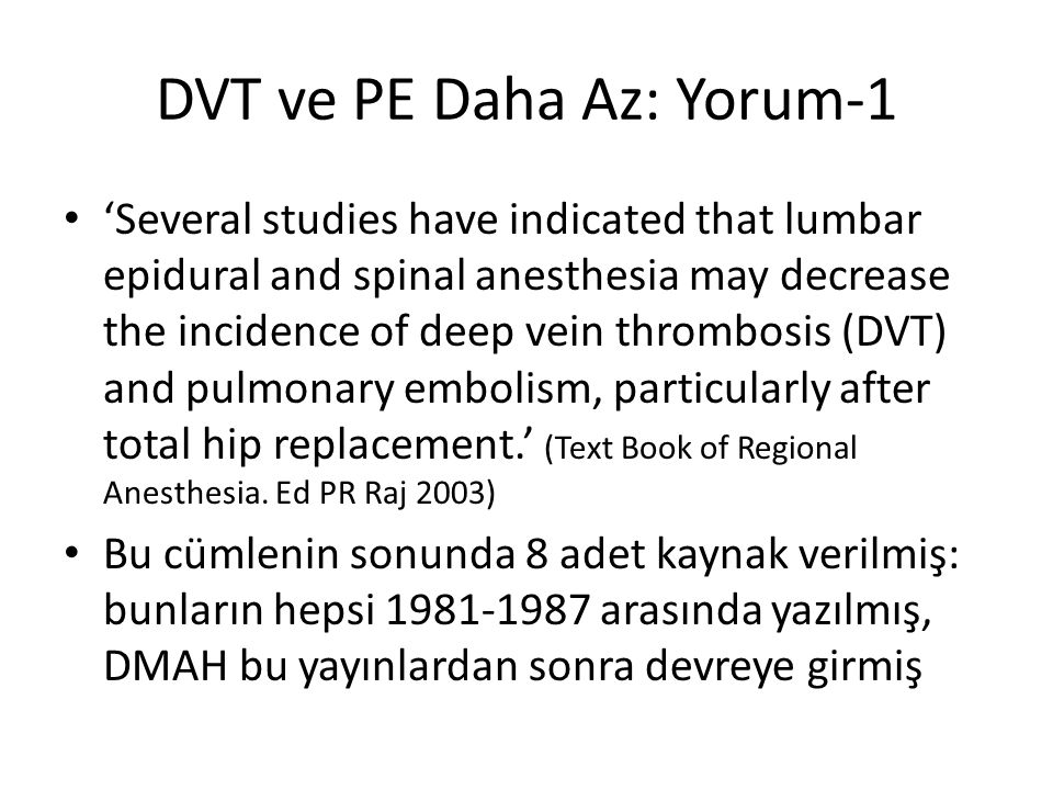 DVT ve PE Daha Az: Yorum-1 'Several studies have indicated that lumbar epidural and spinal anesthesia may decrease the incidence of deep vein thrombos