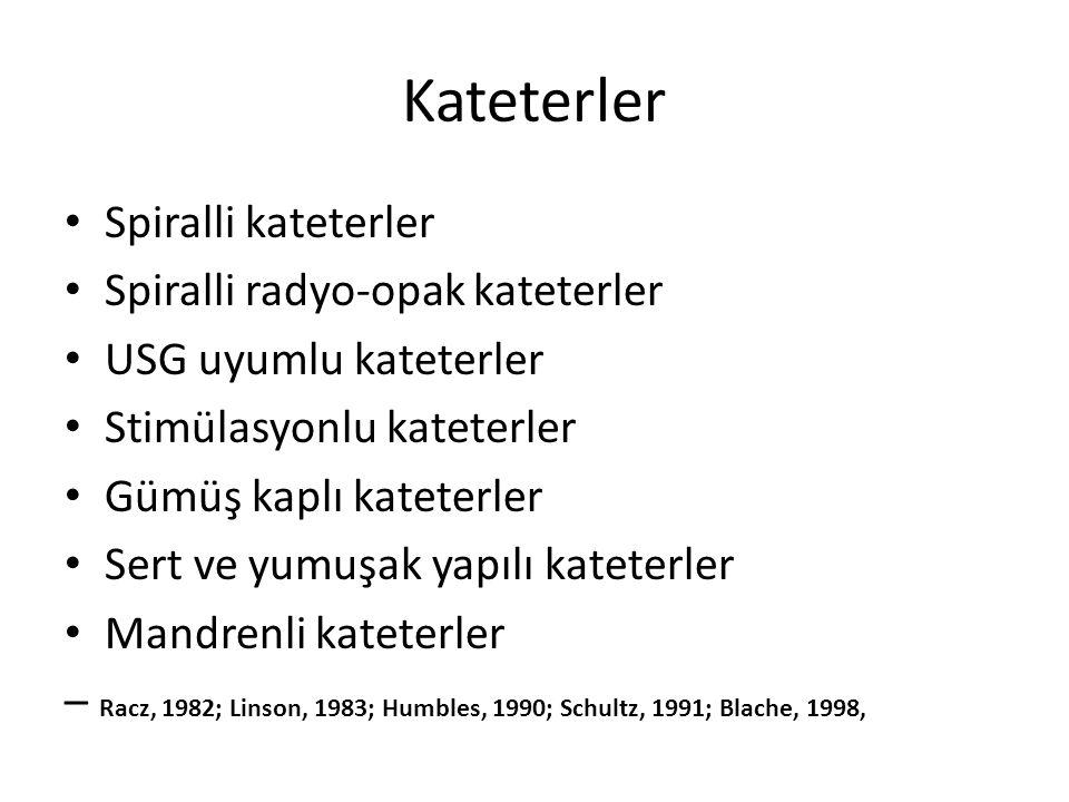 Kateterler Spiralli kateterler Spiralli radyo-opak kateterler USG uyumlu kateterler Stimülasyonlu kateterler Gümüş kaplı kateterler Sert ve yumuşak yapılı kateterler Mandrenli kateterler – Racz, 1982; Linson, 1983; Humbles, 1990; Schultz, 1991; Blache, 1998,