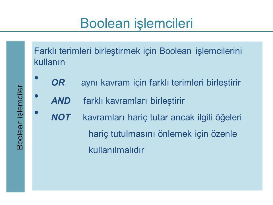 Boolean mantığı Boolean işlemcileri OR ifadesi seçtiğimiz terimlerden herhangi birini içeren makaleleri arayacaktır.