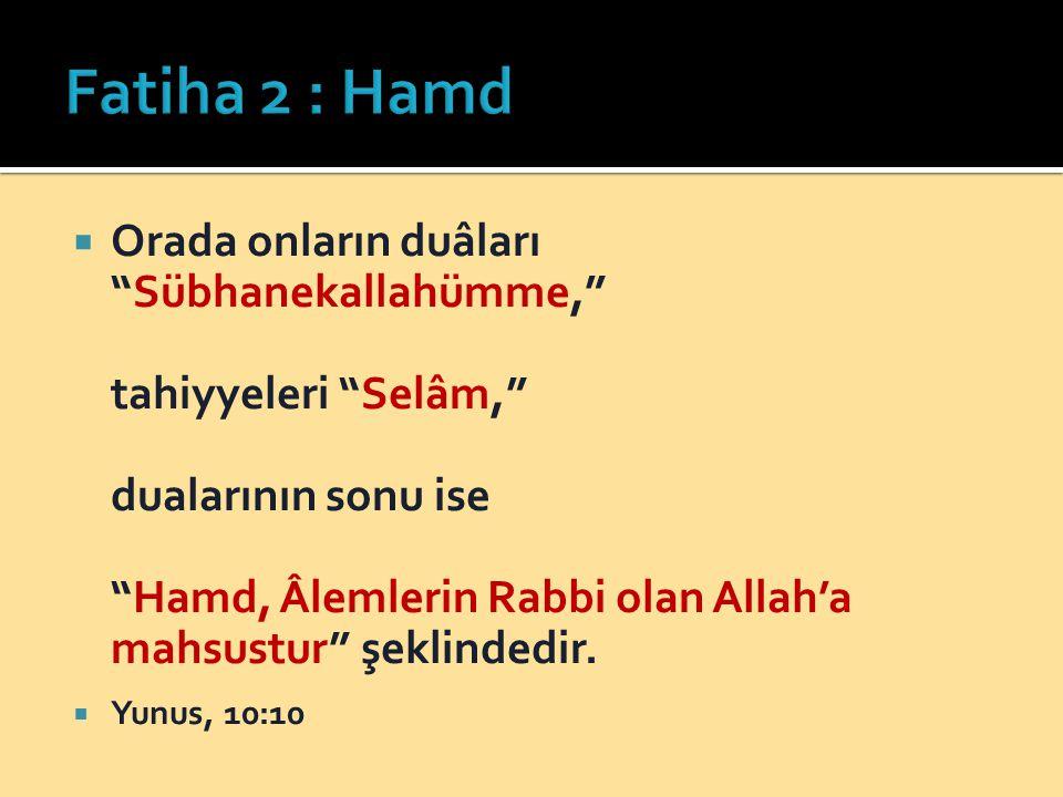  Orada onların duâları Sübhanekallahümme, tahiyyeleri Selâm, dualarının sonu ise Hamd, Âlemlerin Rabbi olan Allah'a mahsustur şeklindedir.