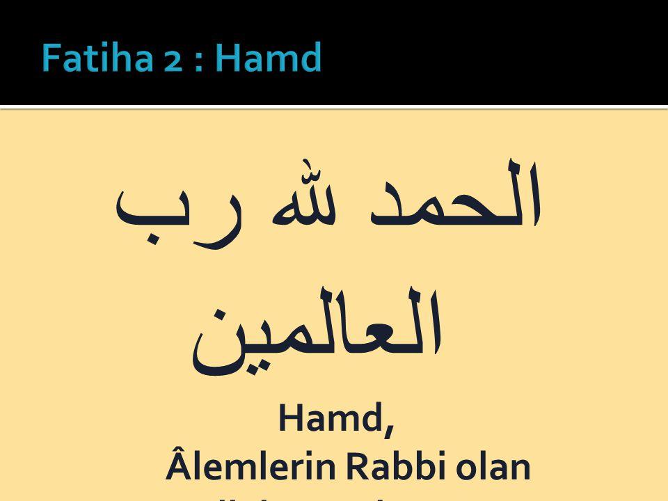 الحمد لله رب العالمين Hamd, Âlemlerin Rabbi olan Allah'a mahsustur