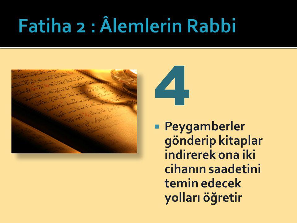 4  Peygamberler gönderip kitaplar indirerek ona iki cihanın saadetini temin edecek yolları öğretir