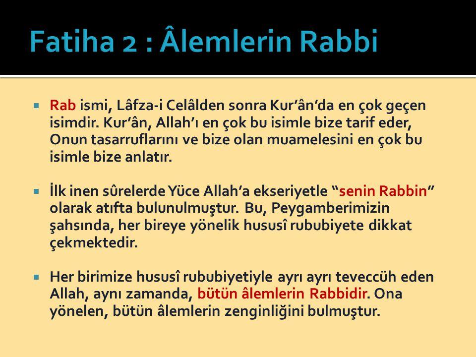  Rab ismi, Lâfza-i Celâlden sonra Kur'ân'da en çok geçen isimdir.