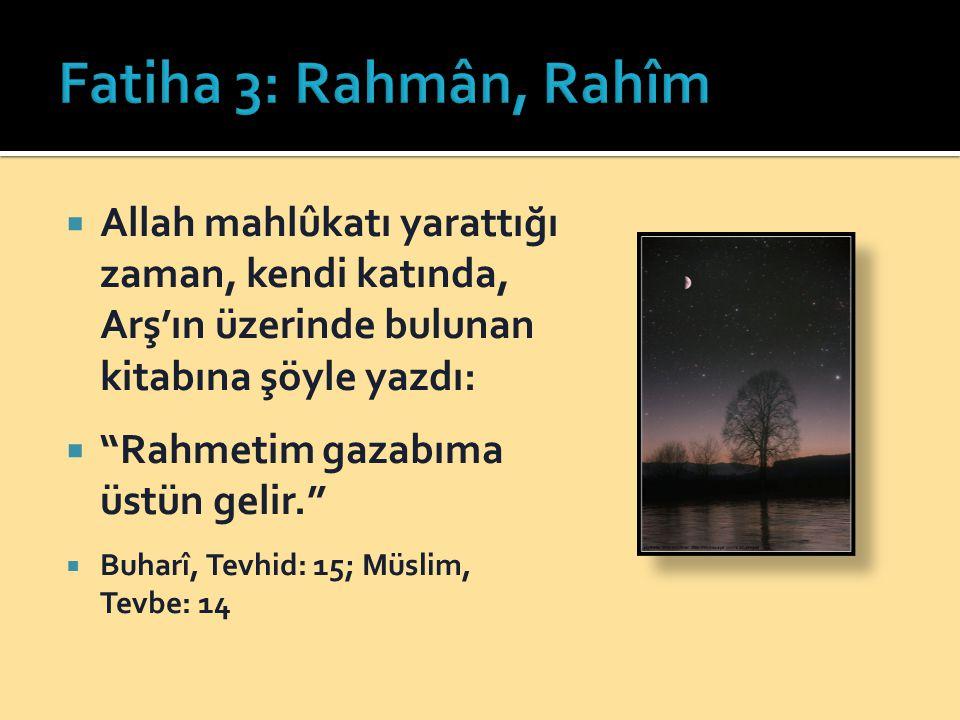  Allah mahlûkatı yarattığı zaman, kendi katında, Arş'ın üzerinde bulunan kitabına şöyle yazdı:  Rahmetim gazabıma üstün gelir.  Buharî, Tevhid: 15; Müslim, Tevbe: 14
