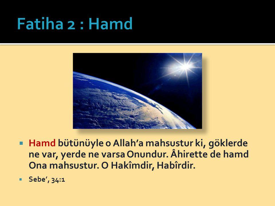  Hamd bütünüyle o Allah'a mahsustur ki, göklerde ne var, yerde ne varsa Onundur.