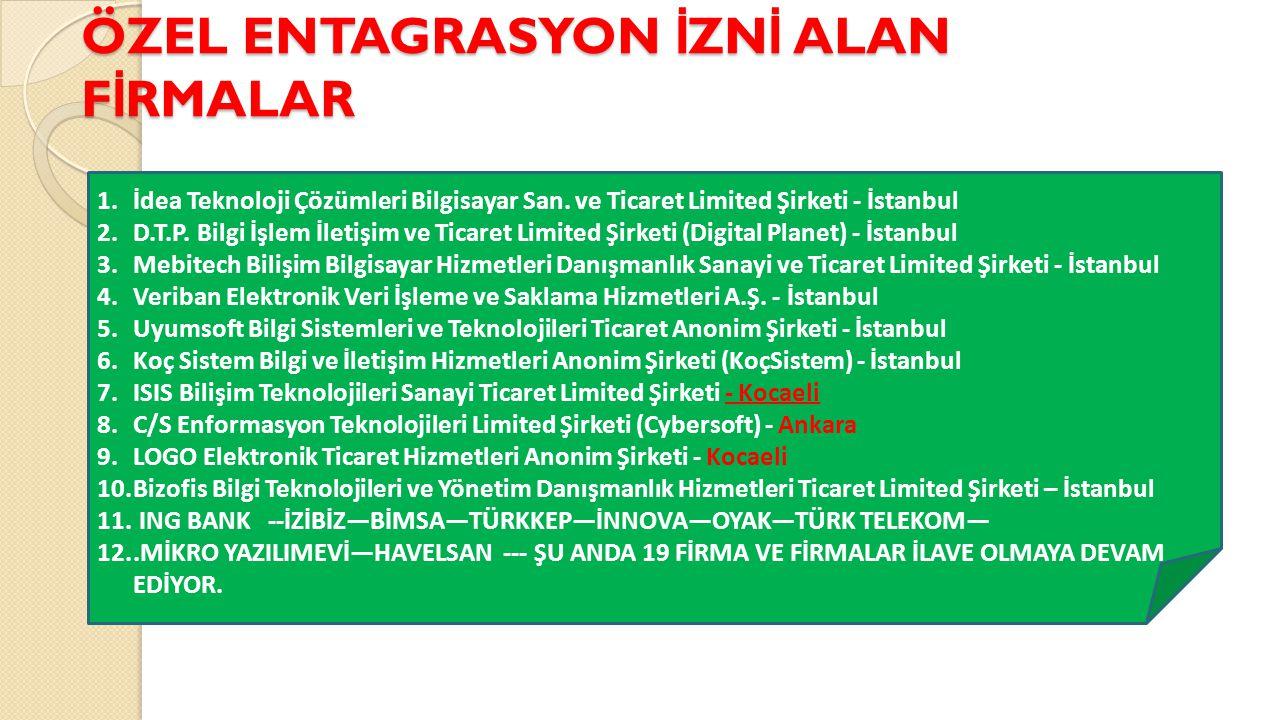 ÖZEL ENTAGRASYON İ ZN İ ALAN F İ RMALAR 1.İdea Teknoloji Çözümleri Bilgisayar San. ve Ticaret Limited Şirketi - İstanbul 2.D.T.P. Bilgi İşlem İletişim