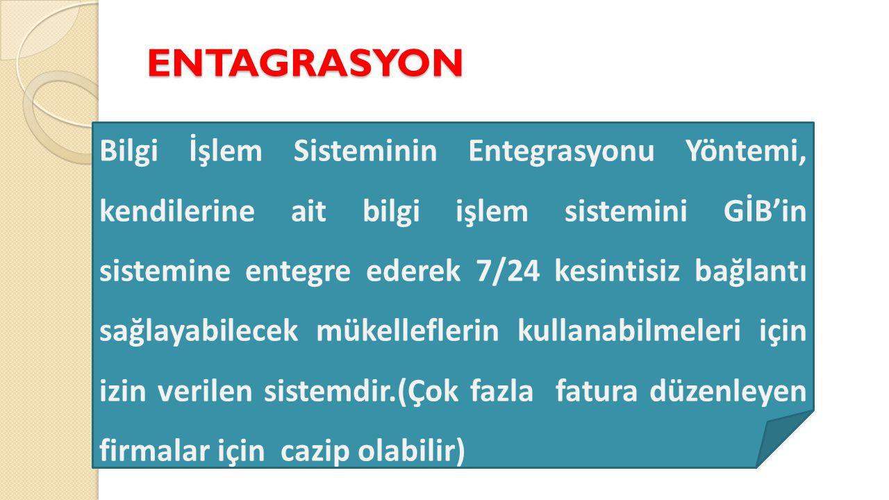 ENTAGRASYON Bilgi İşlem Sisteminin Entegrasyonu Yöntemi, kendilerine ait bilgi işlem sistemini GİB'in sistemine entegre ederek 7/24 kesintisiz bağlant