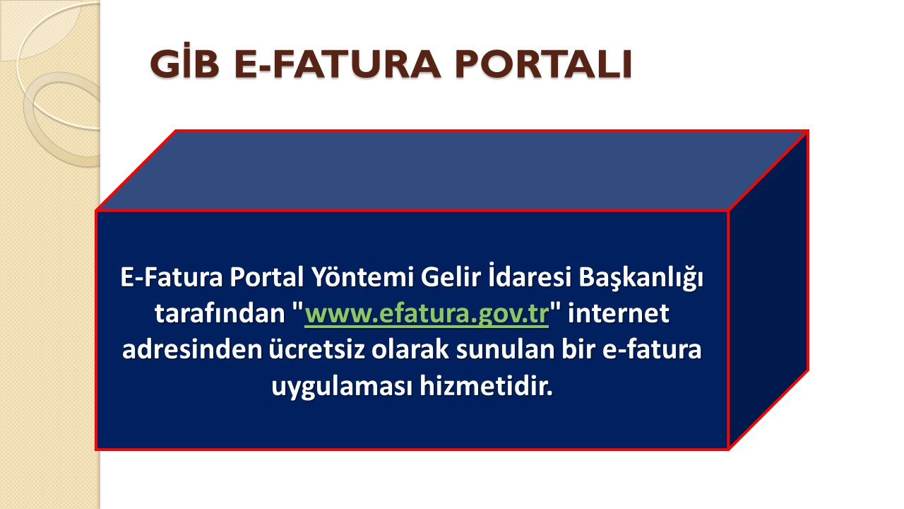 G İ B E-FATURA PORTALI E-Fatura Portal Yöntemi Gelir İdaresi Başkanlığı tarafından