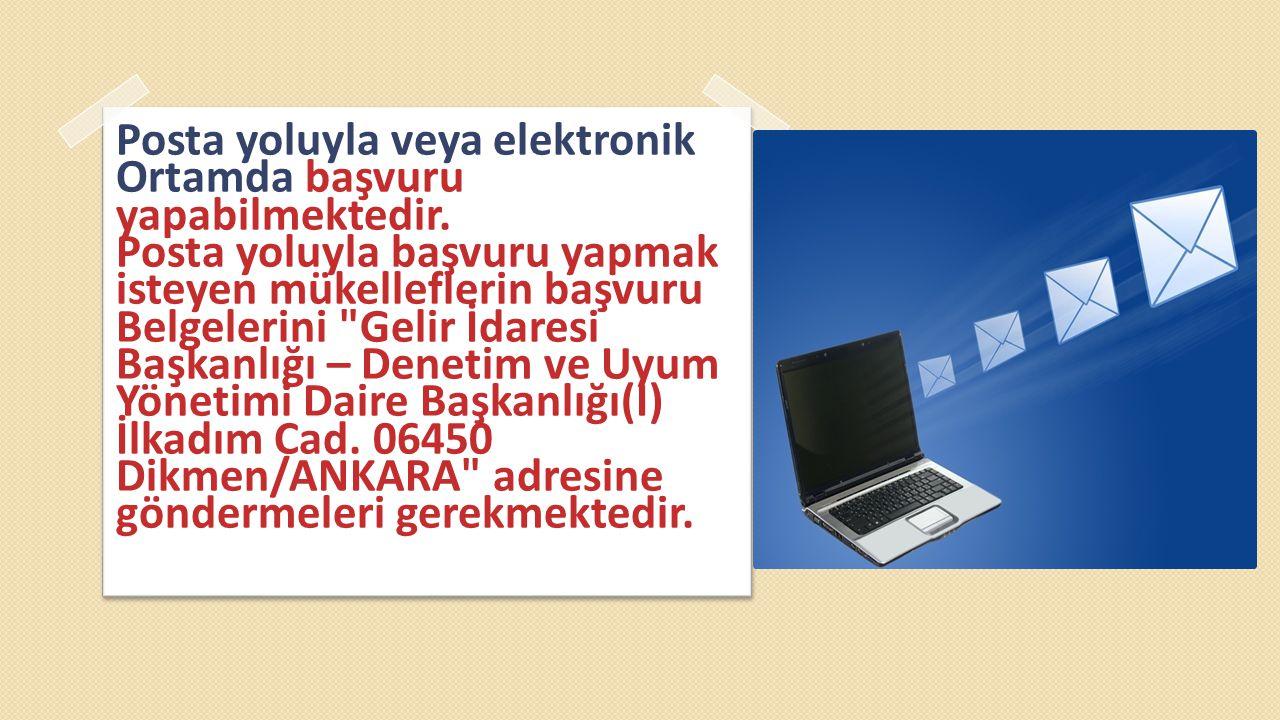 BAŞVURU ŞEKL İ Posta yoluyla veya elektronik Ortamda başvuru yapabilmektedir. Posta yoluyla başvuru yapmak isteyen mükelleflerin başvuru Belgelerini