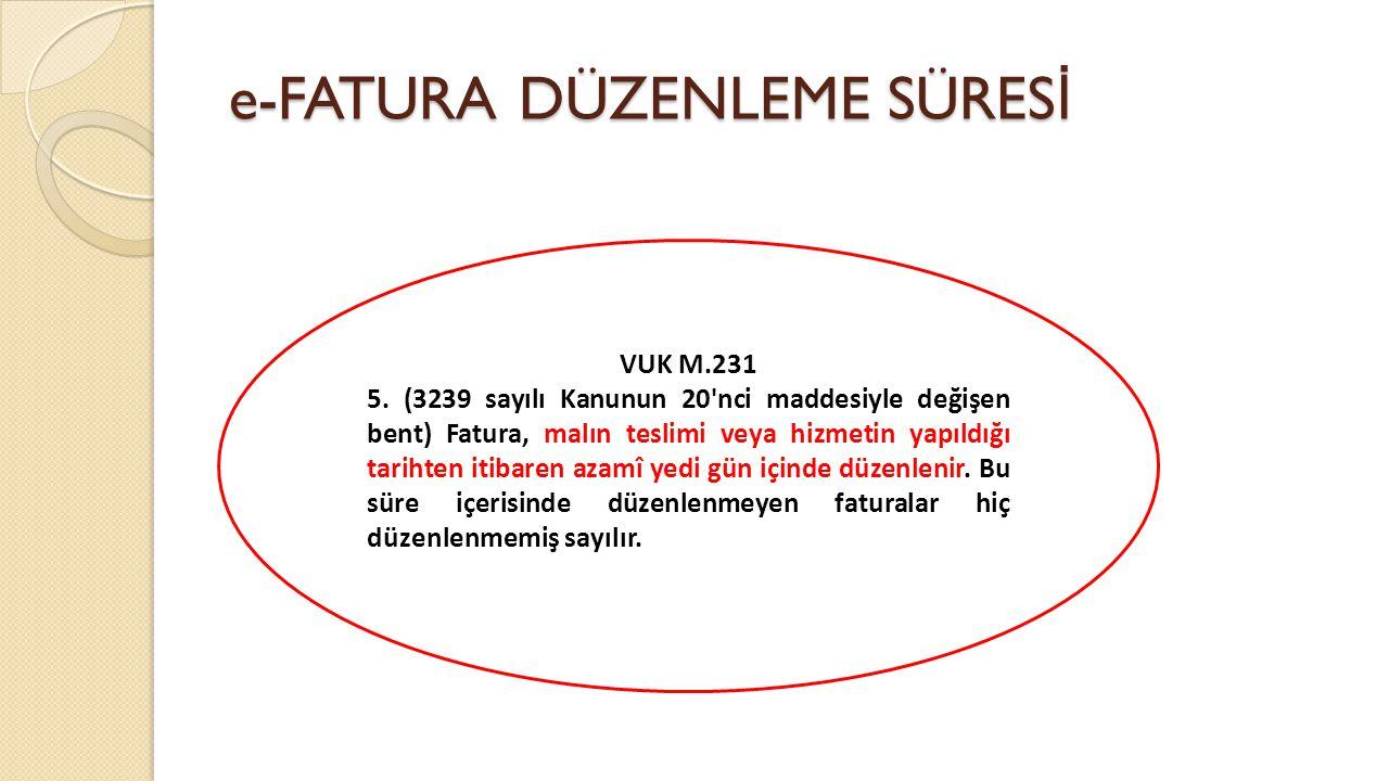 e-FATURA DÜZENLEME SÜRES İ VUK M.231 5. (3239 sayılı Kanunun 20'nci maddesiyle değişen bent) Fatura, malın teslimi veya hizmetin yapıldığı tarihten it