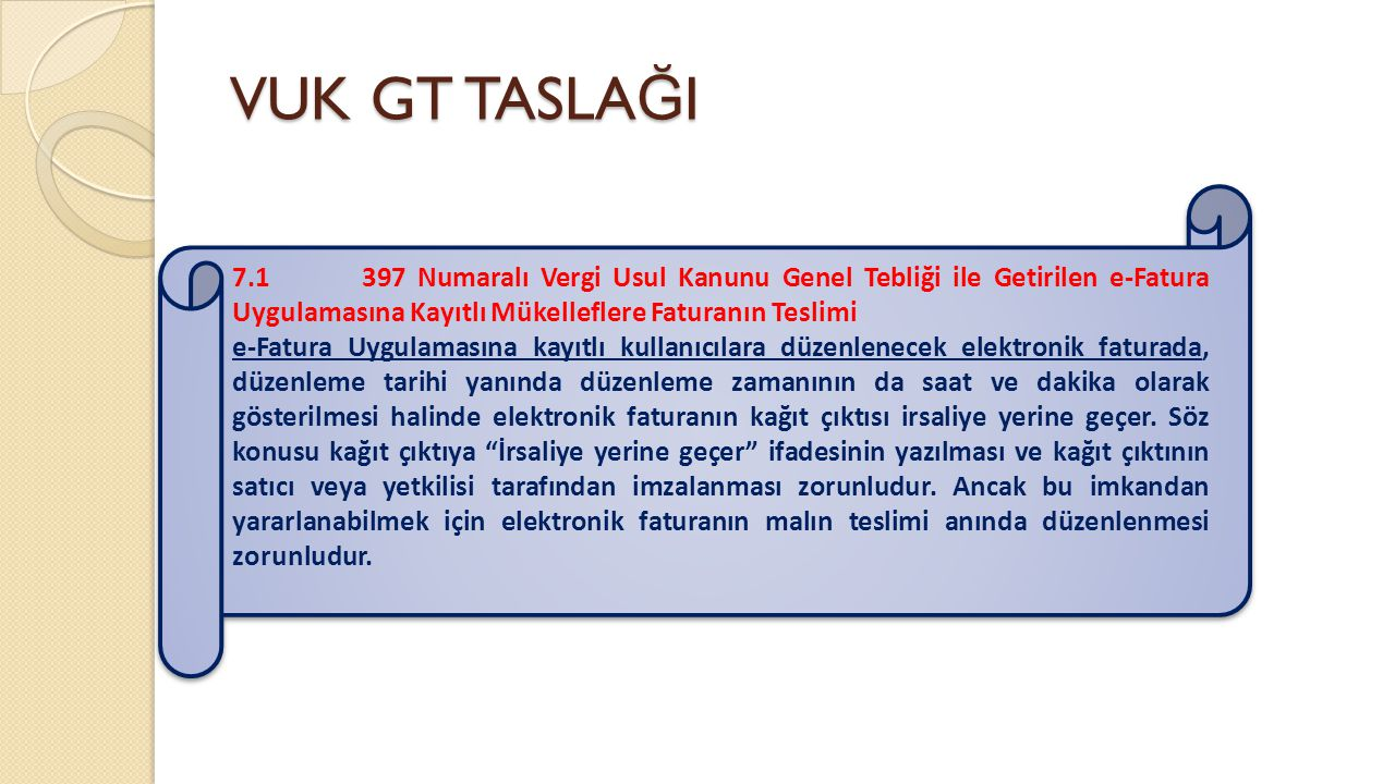 VUK GT TASLA Ğ I 7.1 397 Numaralı Vergi Usul Kanunu Genel Tebliği ile Getirilen e-Fatura Uygulamasına Kayıtlı Mükelleflere Faturanın Teslimi e-Fatura