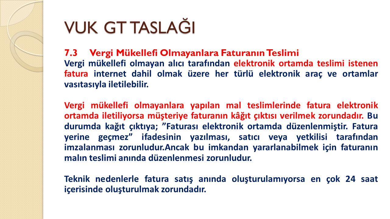 VUK GT TASLA Ğ I 7.3 Vergi Mükellefi Olmayanlara Faturanın Teslimi Vergi mükellefi olmayan alıcı tarafından elektronik ortamda teslimi istenen fatura