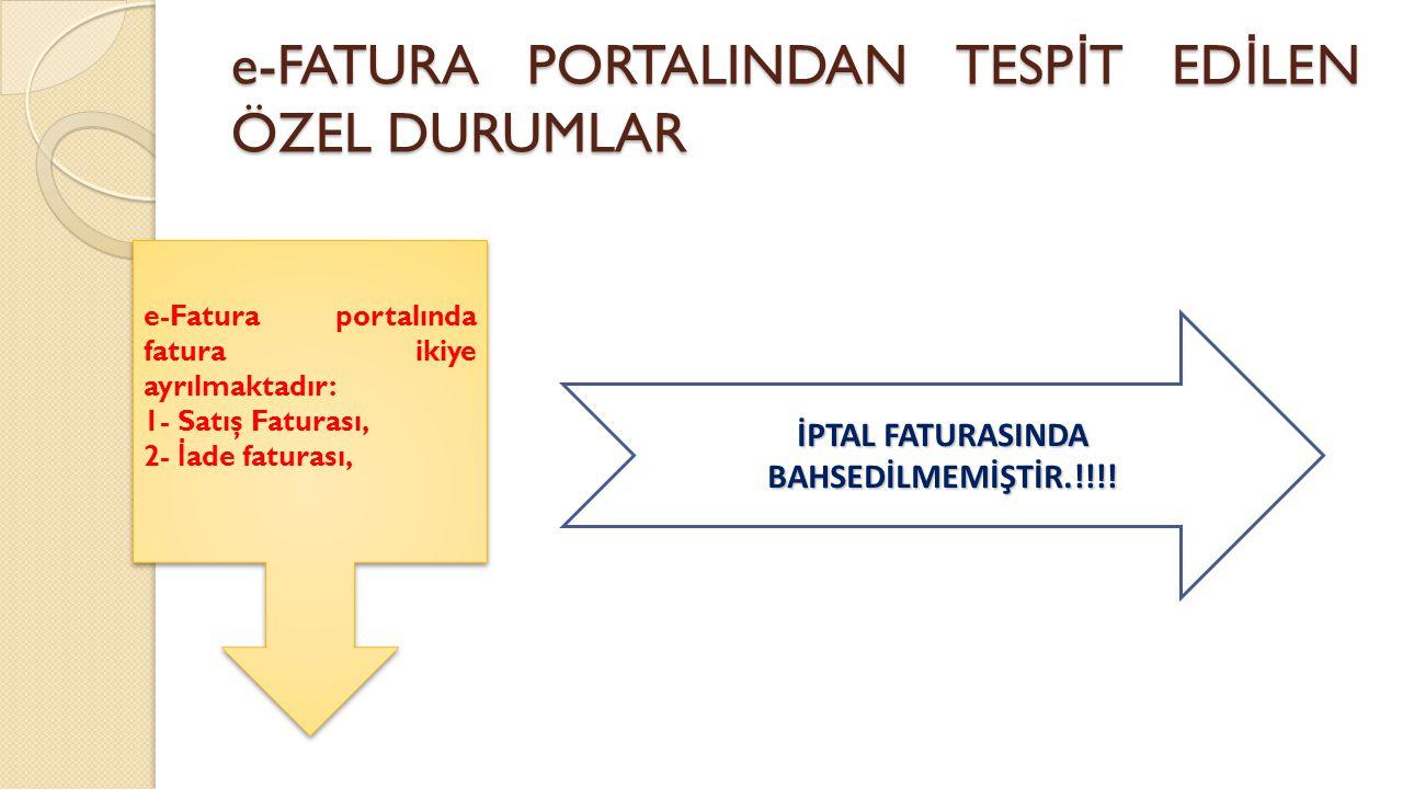 e-FATURA PORTALINDAN TESP İ T ED İ LEN ÖZEL DURUMLAR e-Fatura portalında fatura ikiye ayrılmaktadır: 1- Satış Faturası, 2- İ ade faturası, e-Fatura po