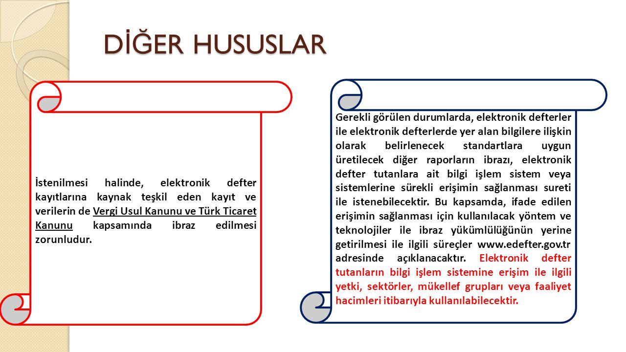 D İĞ ER HUSUSLAR İstenilmesi halinde, elektronik defter kayıtlarına kaynak teşkil eden kayıt ve verilerin de Vergi Usul Kanunu ve Türk Ticaret Kanunu
