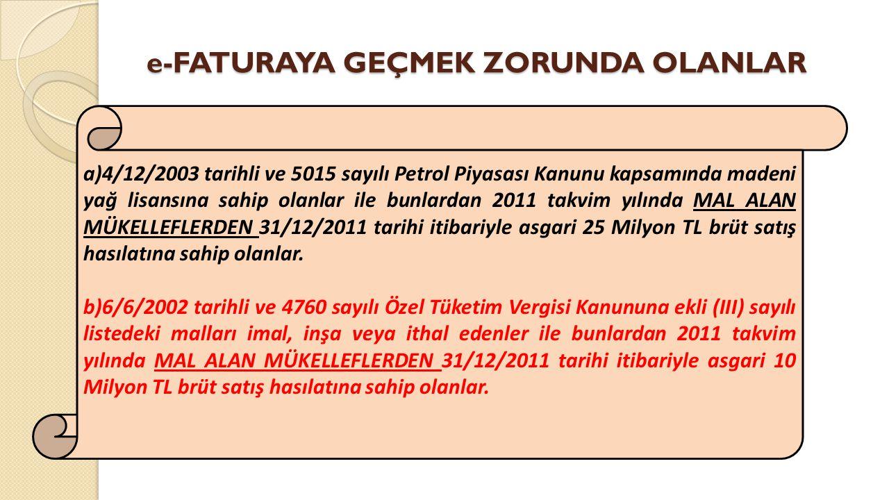 e-FATURAYA GEÇMEK ZORUNDA OLANLAR a)4/12/2003 tarihli ve 5015 sayılı Petrol Piyasası Kanunu kapsamında madeni yağ lisansına sahip olanlar ile bunlarda