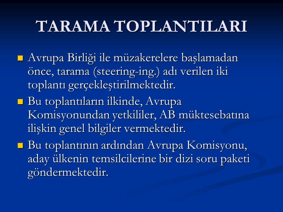TARAMA TOPLANTILARI Bu sorulara verilen cevaplar ile ayrıntılı tarama olarak adlandırılan ikinci tarama toplantısı öncesi, Avrupa Komisyonu aday ülke hakkında ilk bilgilerini toplamaktadır.
