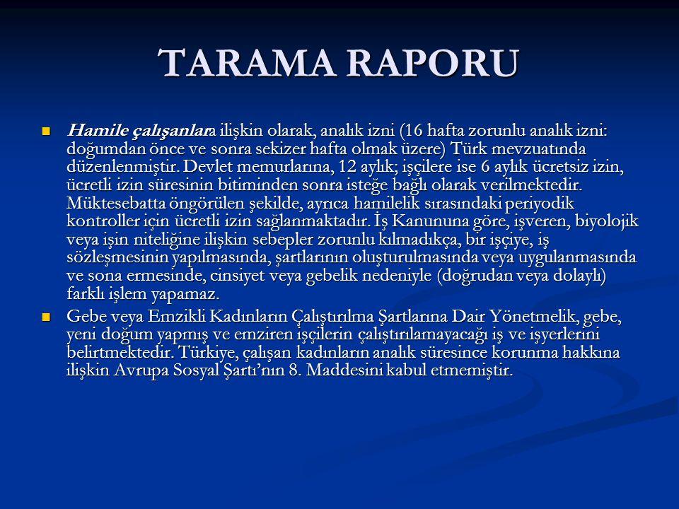 TARAMA RAPORU Hamile çalışanlara ilişkin olarak, analık izni (16 hafta zorunlu analık izni: doğumdan önce ve sonra sekizer hafta olmak üzere) Türk mevzuatında düzenlenmiştir.