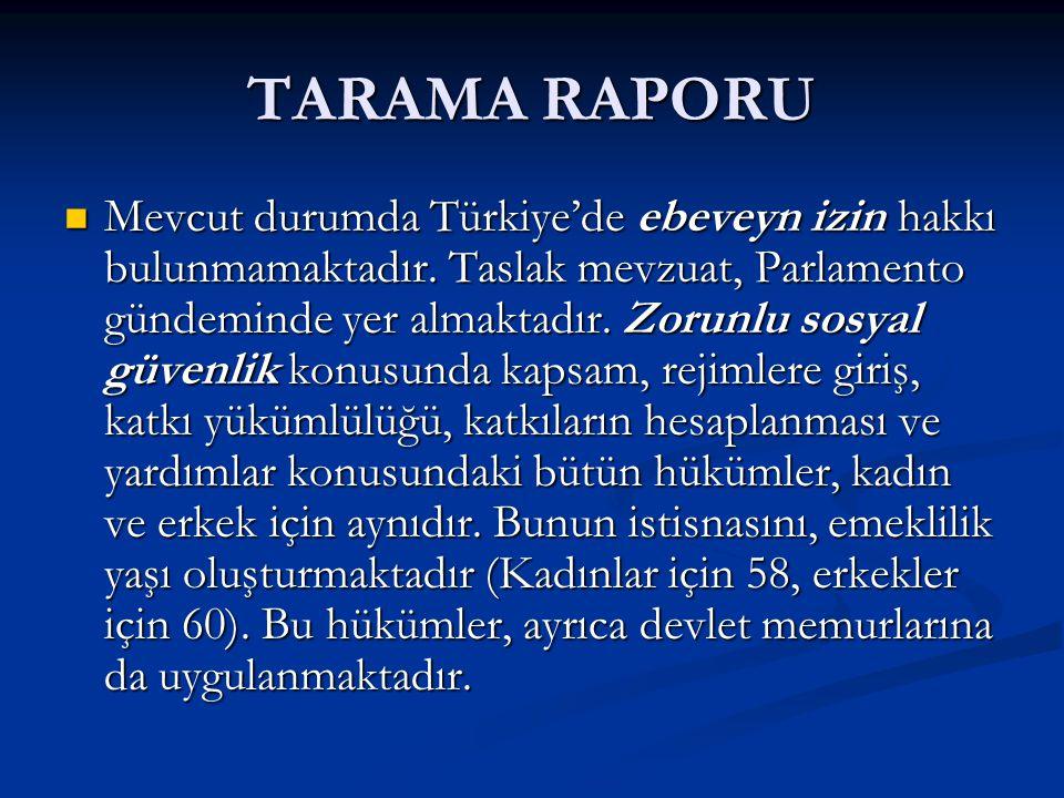 TARAMA RAPORU Mevcut durumda Türkiye'de ebeveyn izin hakkı bulunmamaktadır.