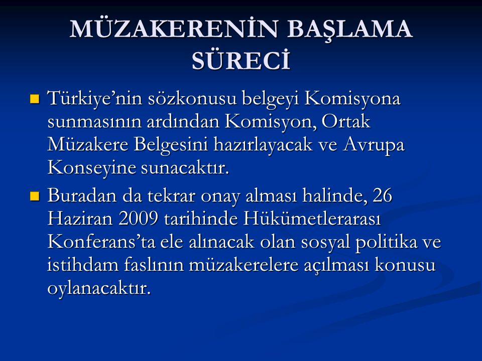 MÜZAKERENİN BAŞLAMA SÜRECİ Türkiye'nin sözkonusu belgeyi Komisyona sunmasının ardından Komisyon, Ortak Müzakere Belgesini hazırlayacak ve Avrupa Konseyine sunacaktır.