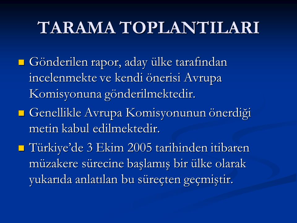 TARAMA TOPLANTILARI İlk tanıtıcı tarama toplantısı 08-10 Şubat 2006 tarihleri arasında Brüksel'de gerçekleştirilmiştir.