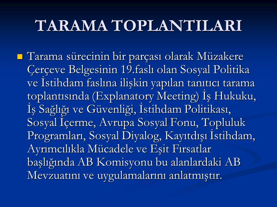 TARAMA TOPLANTILARI Komisyon, bu Fasıldaki mevzuatın temelinin diğer alanlarda olduğu gibi Kurucu Antlaşmalara dayandığını, bu alanın sadece bir metinler serisi olmadığını, uygulamaların, ortak politikalar üretmenin de önemli olduğunu, bu faslın Müktesebatın kilit bölümlerinden birisi olduğunu belirtmiştir.