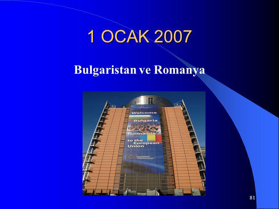 81 1 OCAK 2007 Bulgaristan ve Romanya
