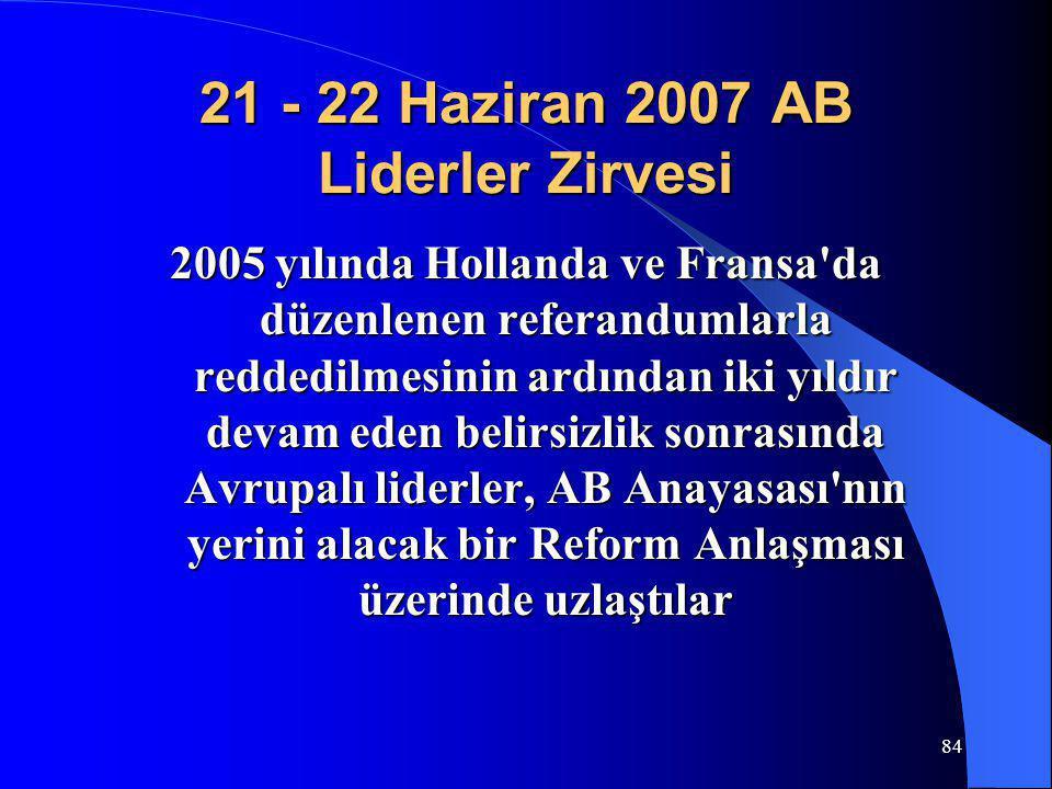 84 21 - 22 Haziran 2007 AB Liderler Zirvesi 2005 yılında Hollanda ve Fransa'da düzenlenen referandumlarla reddedilmesinin ardından iki yıldır devam ed