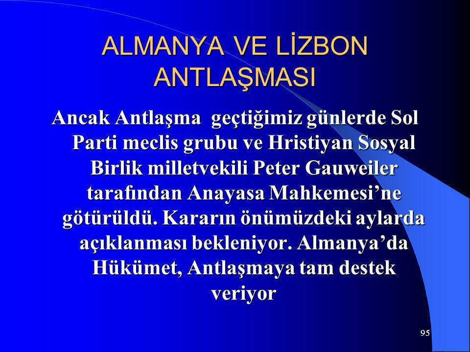 95 ALMANYA VE LİZBON ANTLAŞMASI Ancak Antlaşma geçtiğimiz günlerde Sol Parti meclis grubu ve Hristiyan Sosyal Birlik milletvekili Peter Gauweiler tara