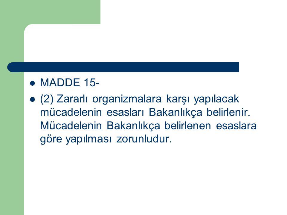 MADDE 15- (2) Zararlı organizmalara karşı yapılacak mücadelenin esasları Bakanlıkça belirlenir.