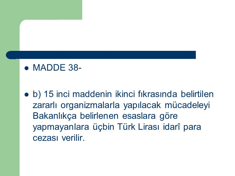 MADDE 38- b) 15 inci maddenin ikinci fıkrasında belirtilen zararlı organizmalarla yapılacak mücadeleyi Bakanlıkça belirlenen esaslara göre yapmayanlara üçbin Türk Lirası idarî para cezası verilir.