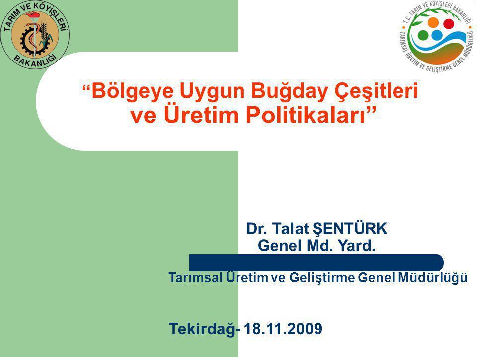 """Dr. Talat ŞENTÜRK Genel Md. Yard. Tekirdağ- 18.11.2009 Tarımsal Üretim ve Geliştirme Genel Müdürlüğü """" Bölgeye Uygun Buğday Çeşitleri ve Üretim Politi"""