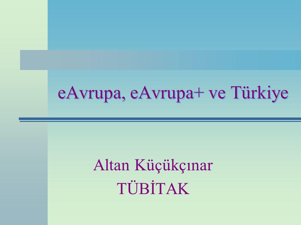 eAvrupa+ Süreci ve Hedefleri01/11/2001 INET-TR eAvrupa+-Süreç İkili görüşmeler, 30 Mart 2001 –TÜBİTAK katılımı –Eylem planı üzerine Komisyon öncelikleri