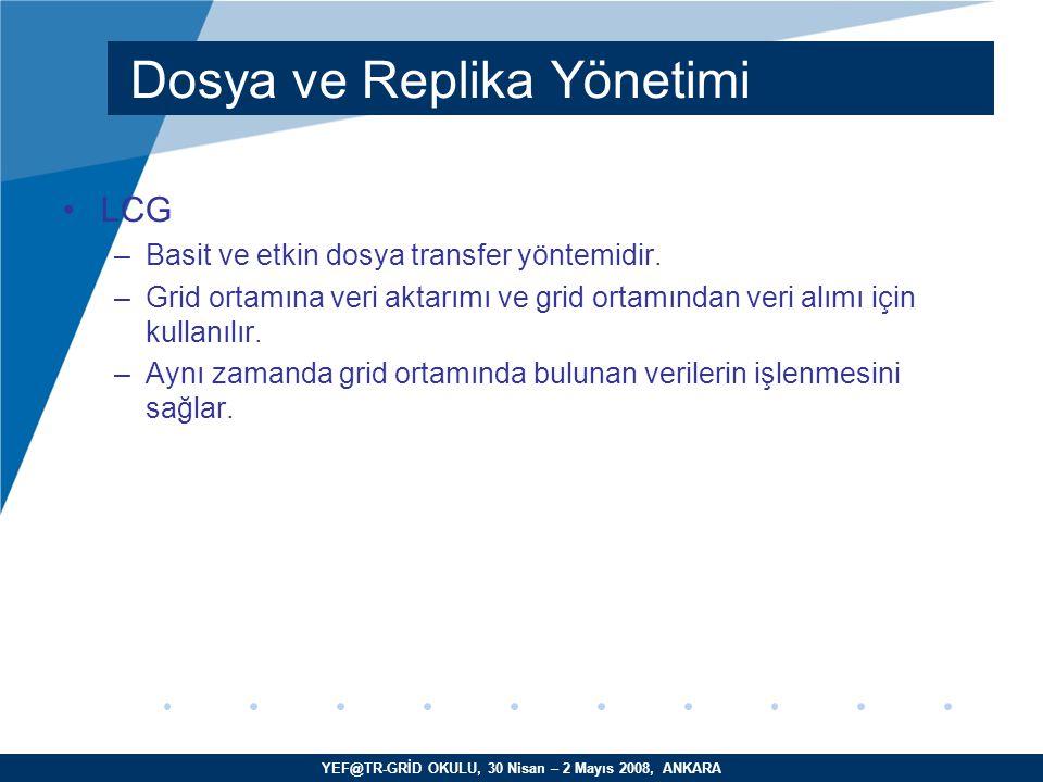 YEF@TR-GRİD OKULU, 30 Nisan – 2 Mayıs 2008, ANKARA LCG –Basit ve etkin dosya transfer yöntemidir.