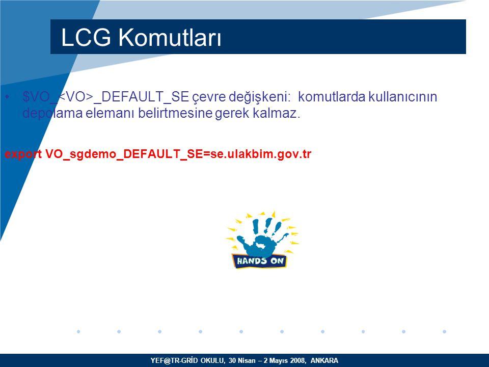 YEF@TR-GRİD OKULU, 30 Nisan – 2 Mayıs 2008, ANKARA $VO_ _DEFAULT_SE çevre değişkeni: komutlarda kullanıcının depolama elemanı belirtmesine gerek kalmaz.