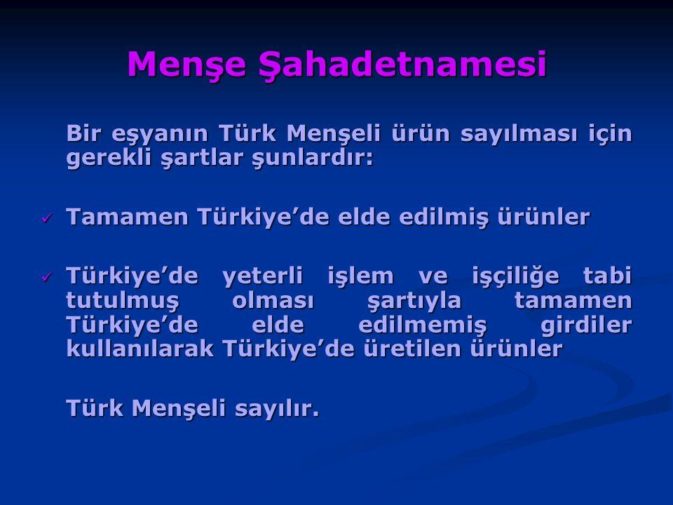 Menşe Şahadetnamesi Bir eşyanın Türk Menşeli ürün sayılması için gerekli şartlar şunlardır: Tamamen Türkiye'de elde edilmiş ürünler Tamamen Türkiye'de