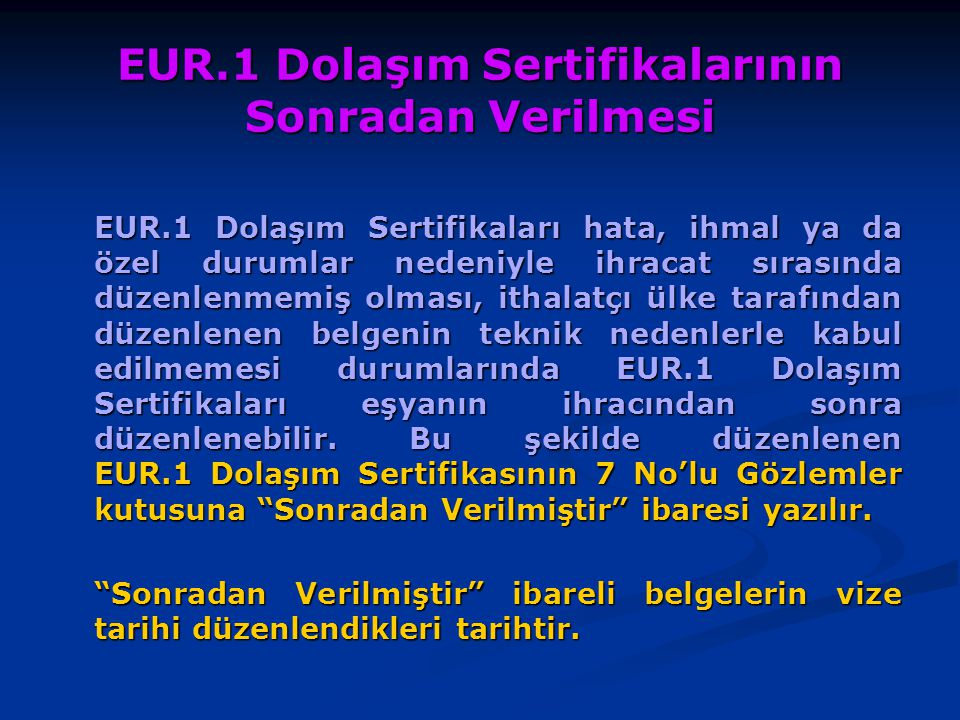 EUR.1 Dolaşım Sertifikalarının Sonradan Verilmesi EUR.1 Dolaşım Sertifikaları hata, ihmal ya da özel durumlar nedeniyle ihracat sırasında düzenlenmemi
