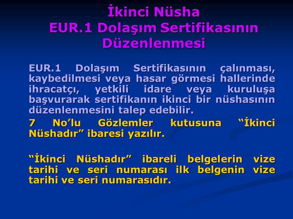 İkinci Nüsha EUR.1 Dolaşım Sertifikasının Düzenlenmesi EUR.1 Dolaşım Sertifikasının çalınması, kaybedilmesi veya hasar görmesi hallerinde ihracatçı, y