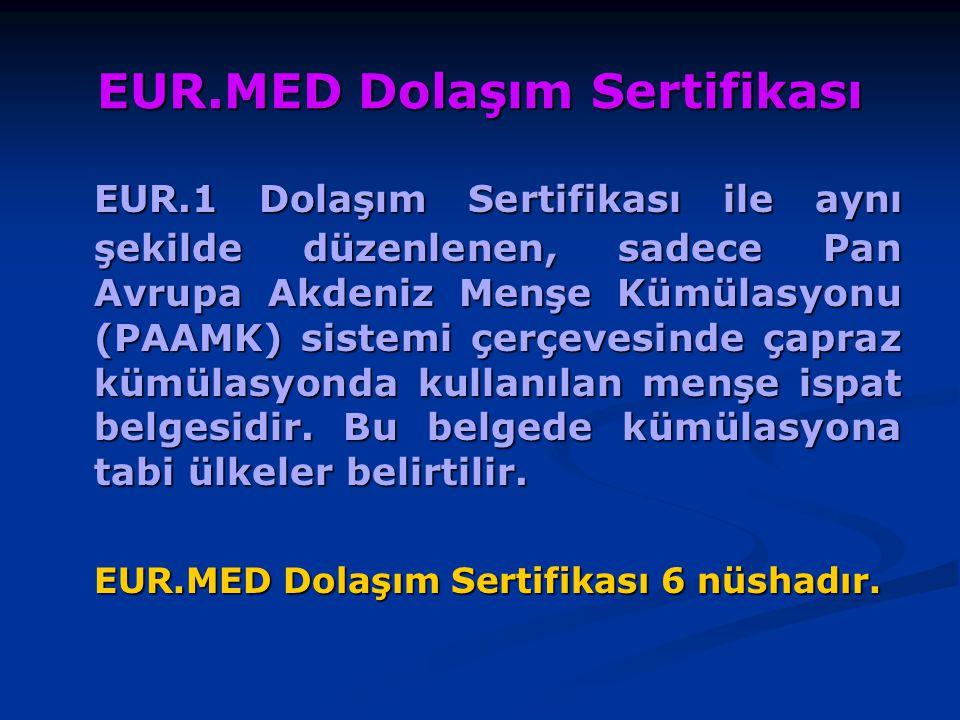 EUR.MED Dolaşım Sertifikası EUR.1 Dolaşım Sertifikası ile aynı şekilde düzenlenen, sadece Pan Avrupa Akdeniz Menşe Kümülasyonu (PAAMK) sistemi çerçeve