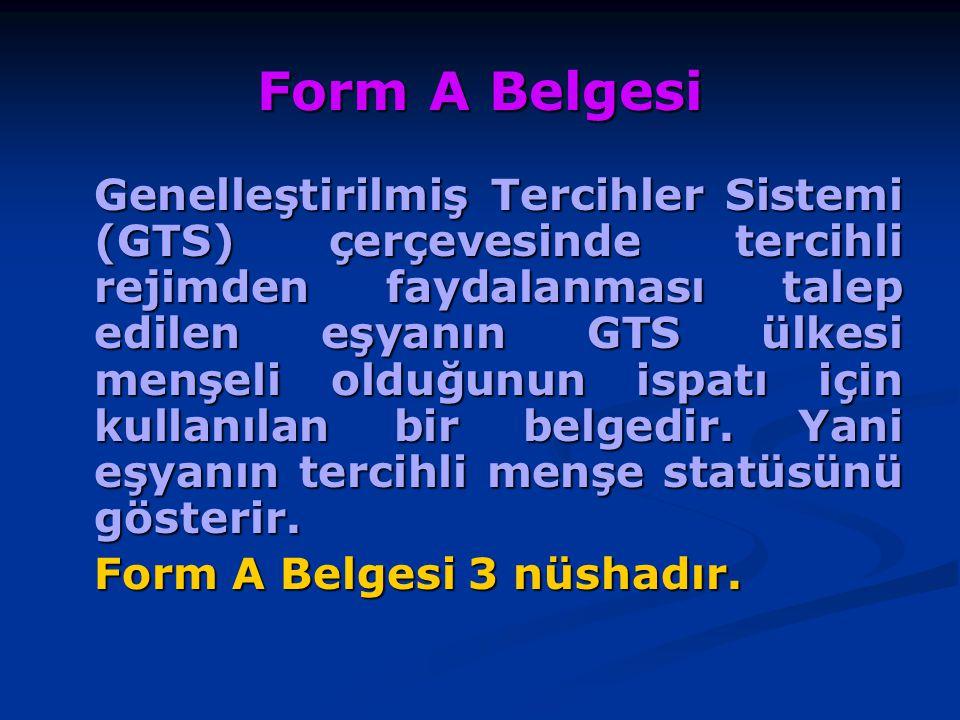 Form A Belgesi Genelleştirilmiş Tercihler Sistemi (GTS) çerçevesinde tercihli rejimden faydalanması talep edilen eşyanın GTS ülkesi menşeli olduğunun