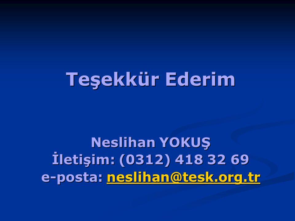 Teşekkür Ederim Neslihan YOKUŞ İletişim: (0312) 418 32 69 e-posta: neslihan@tesk.org.tr neslihan@tesk.org.tr