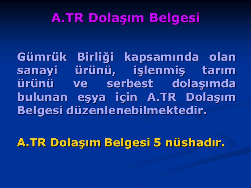 A.TR Dolaşım Belgesi İhraç belgeleri ve dolaşım belgelerinden AB üyesi bir ülke dışındaki üçüncü bir ülkeye gideceği anlaşılan eşya için A.TR Dolaşım Belgesi düzenlenemez, onaylanamaz ve vize edilemez.