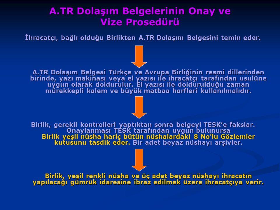 A.TR Dolaşım Belgelerinin Onay ve Vize Prosedürü İhracatçı, bağlı olduğu Birlikten A.TR Dolaşım Belgesini temin eder. A.TR Dolaşım Belgesi Türkçe ve A
