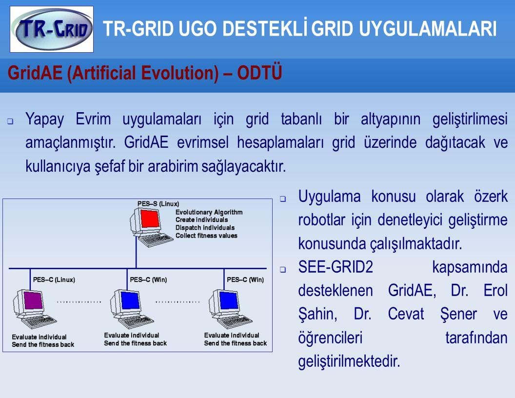 GridAE (Artificial Evolution) – ODTÜ TR-GRID UGO DESTEKLİ GRID UYGULAMALARI  Yapay Evrim uygulamaları için grid tabanlı bir altyapının geliştirlimesi amaçlanmıştır.